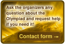 Ask the organizers any question about the Olympiad and request help if you need it! Go to the Contact form.
